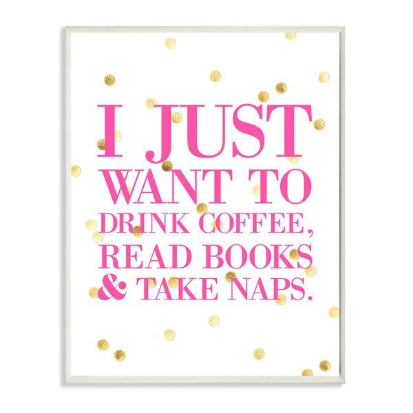 lulusimonSTUDIO-I-Just-Want-to-Drink-Coffee-Read-Books-and-Take-Naps-Boutique-Chic-Wall-Plaque-0b9cbc5c-6b04-4301-8fb1-5e6f2c67145f_600